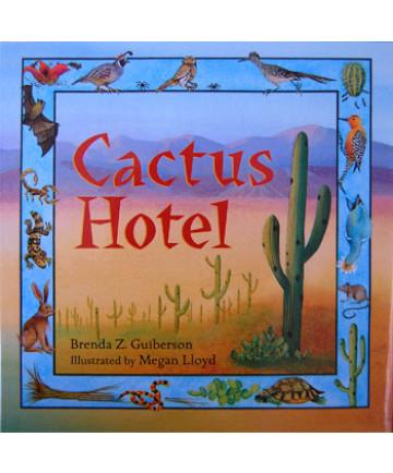 Cactus Hotel by Brenda Z. Guiberson