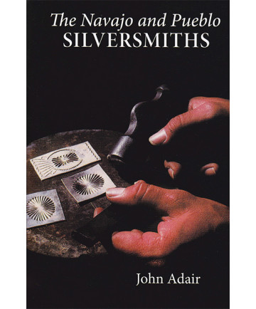 The Navajo and Pueblo Silversmiths by John Adair