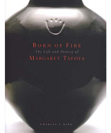 Born of Fire: The Life and Pottery of Margaret Tafoya by King