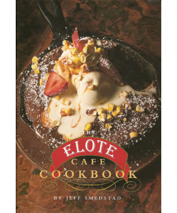 The Elote Cafe Cookbook by Jeff Smedstad