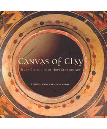 Canvas of Clay: 7 Centuries of Hopi Ceramic Art by Wade & Cooke