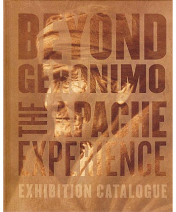 Beyond Geronimo: The Apache Experience Exhibition Catalog