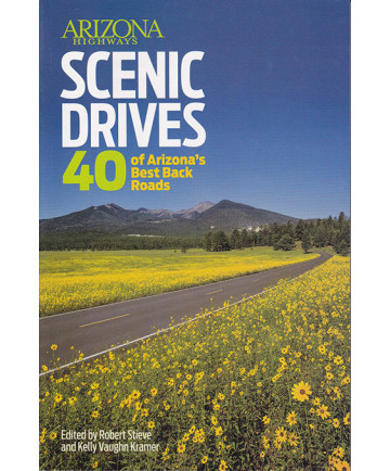 Arizona Highways Scenic Drives: 40 of the State's Best Back Roads