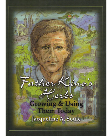 Father Kino's Herbs: Growing & Using Them Today by Jacqueline Soule