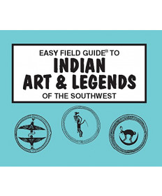 Easy Field Guide to Indian Art & Legends of the Southwest