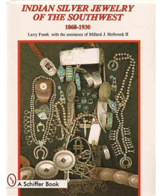 Indian Jewelry of the Southwest: 1868- 1930 by Larry Frank