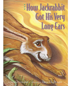 How Jackrabbit Got His Very Long Ears by Heather Irbinskas