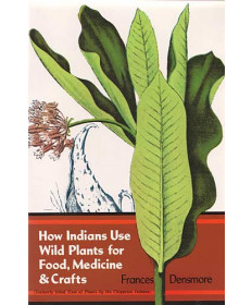 How Indians Use Wild Plants for Food, Medicine & Crafts by Densmore