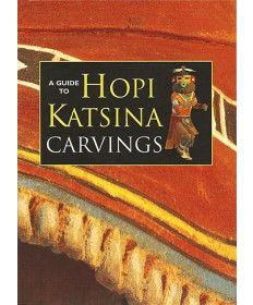 A Guide to Hopi Katsina Carvings by Rose Houk