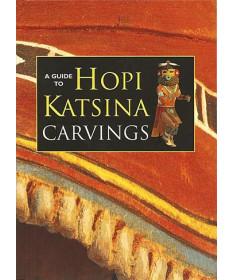 A Guide to Hopi Katsina Carvings by Rose Houk