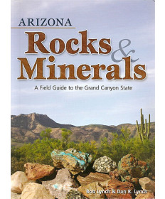 Arizona Rocks and Minerals Field Guide by Lynch
