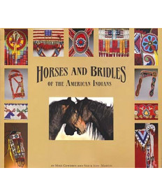 Horses and Bridles of the American Indians by Cowdrey and Martin
