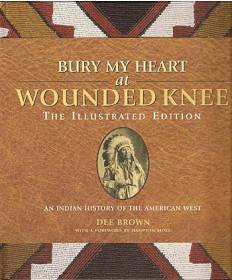 Bury My Heart at Wounded Knee, Illustrated by Dee Brown