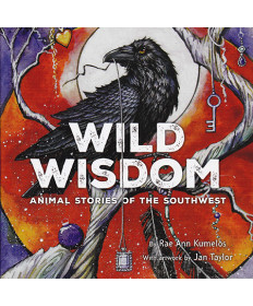 Wild Wisdom: Animal Stories of the Southwest by Rae Ann Kumelos