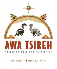Awa Tsireh: Pueblo Painter and Metalsmith by Pardue & Sandfield