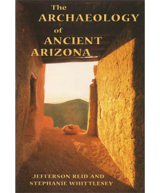The Archaeology of Ancient Arizona by Reid & Whittlesey