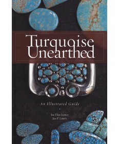 Turquoise Unearthed: An Illustrated Guide by Joe Lowry